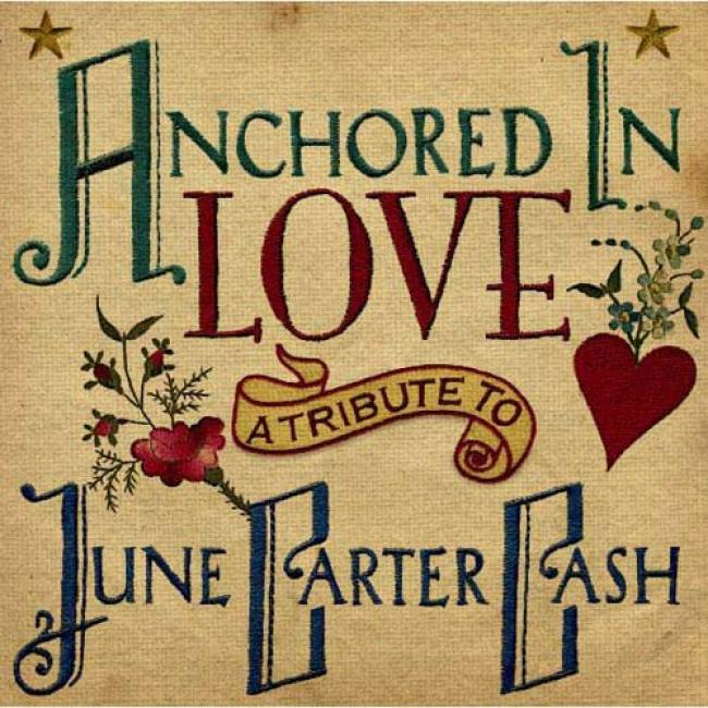 Anchored In Love: A Tribute To Juunne Carter Cash (digi-pak)