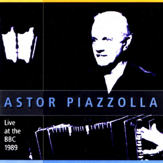 Astor Piazzolla & The New Tango Sextet: Live At The Bbc 1989