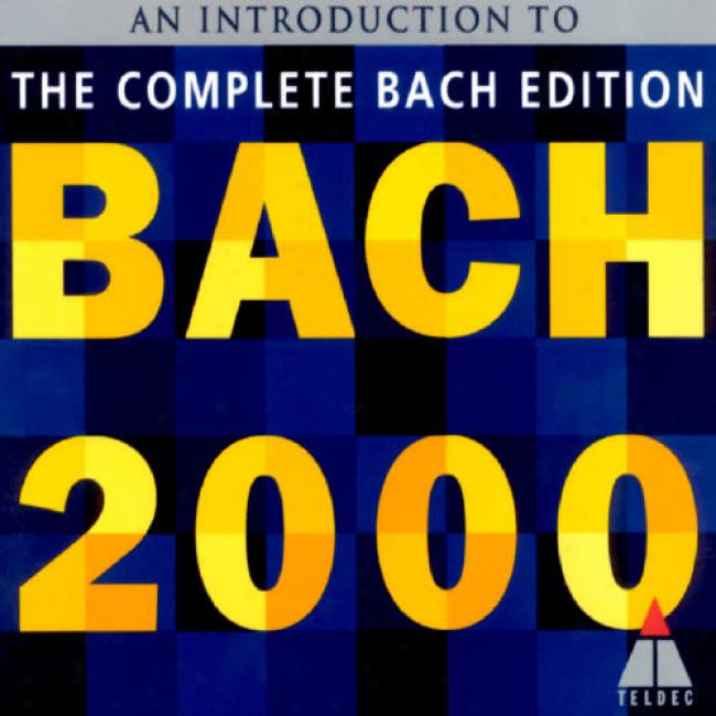 Bach 2000: An Introductioh To The Complete Bach Edition (digi-pak) (remaster)