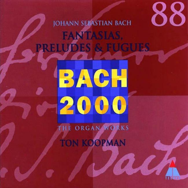 Bach 2000, Vol.88: Fantasias, Preludes & Fugues
