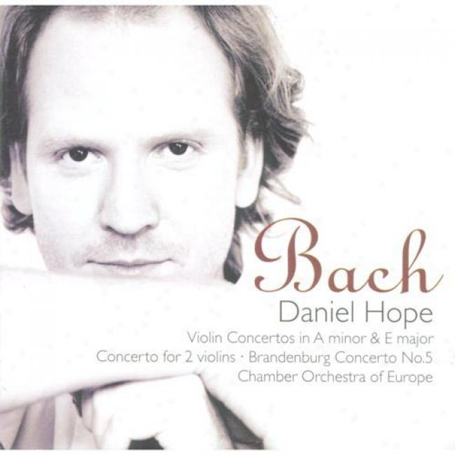 Bach: Violin Concertos In A Minor & E Major, Etc.