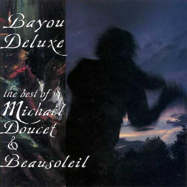 Bayou Deluxe: Best Of Michael Doucet And Beausoleil