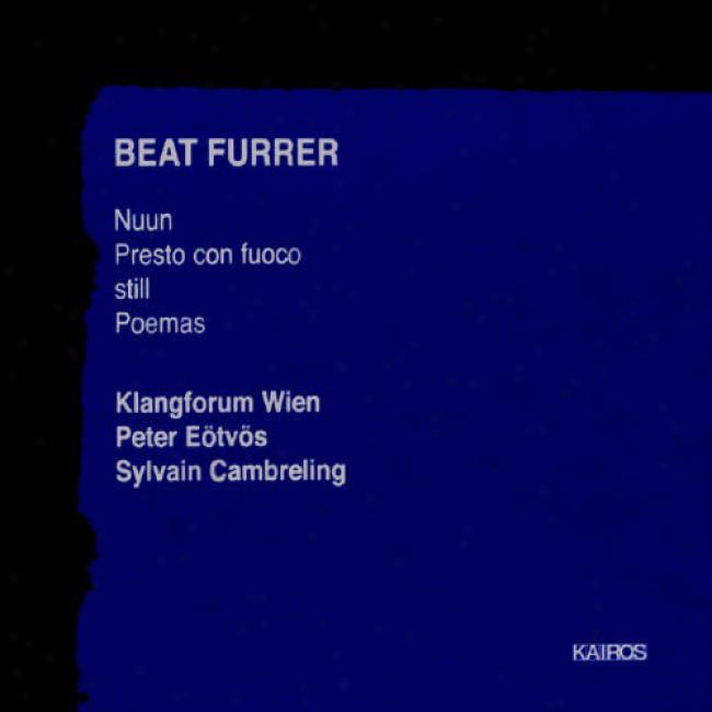 Beat Furrer: Nuun, Prewto Con Fuoco, Still, Poemas