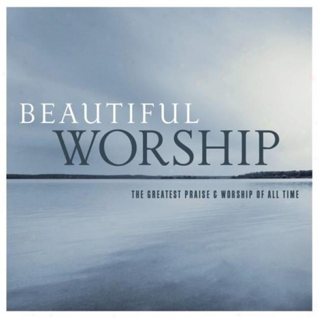 Beautiful Worship: The Greatest Praise & Worship Of All Time (2cd)