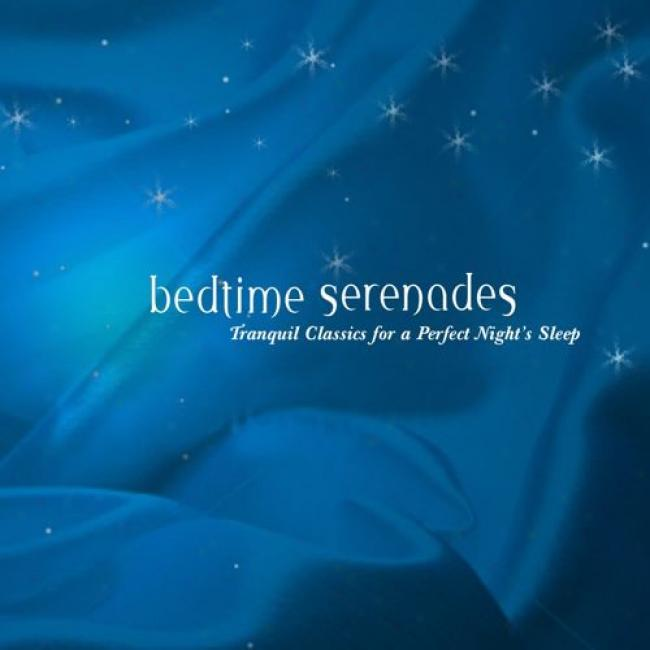Bedtime Serenades: Tranquil Classics In favor of A Perfect Night''s Sleep (2cd)