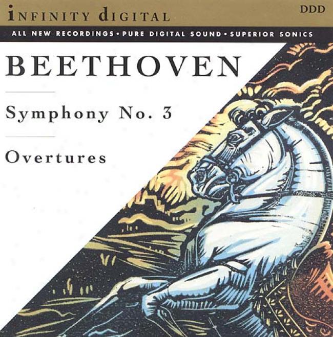 Beethoven: Symphony No.3; Egmont & Ruins Of Atjens Overtures