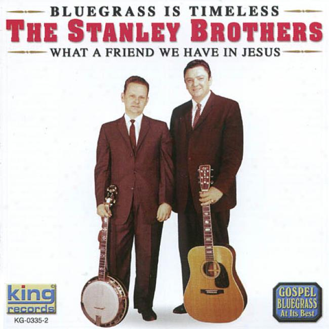 Bluegrass Is Timeless:W hat A Friend We Hzve In Jesus