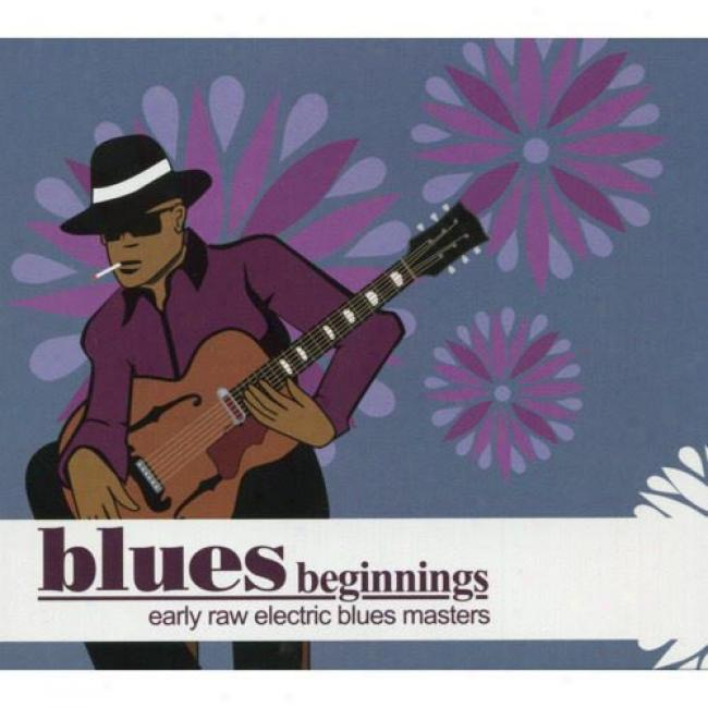 Blues Beginnings: Early Raw Electric Blues Masters (digi-pak) (remaster)