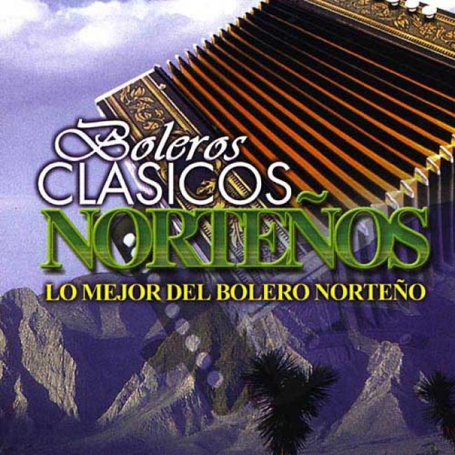 Boleros Clasicos Nortenos: Lo Mejor Del Bolero Norteno