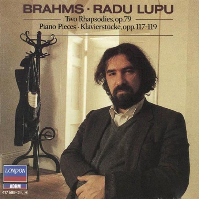 Brahms: 2 Rhapsodies Op.79/klavierstucek Op.117-119