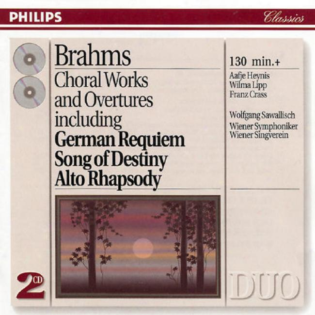 Brahms: Choral Works And Overtures: German Requiem, Song Of Destiny, Alto Rhapsody