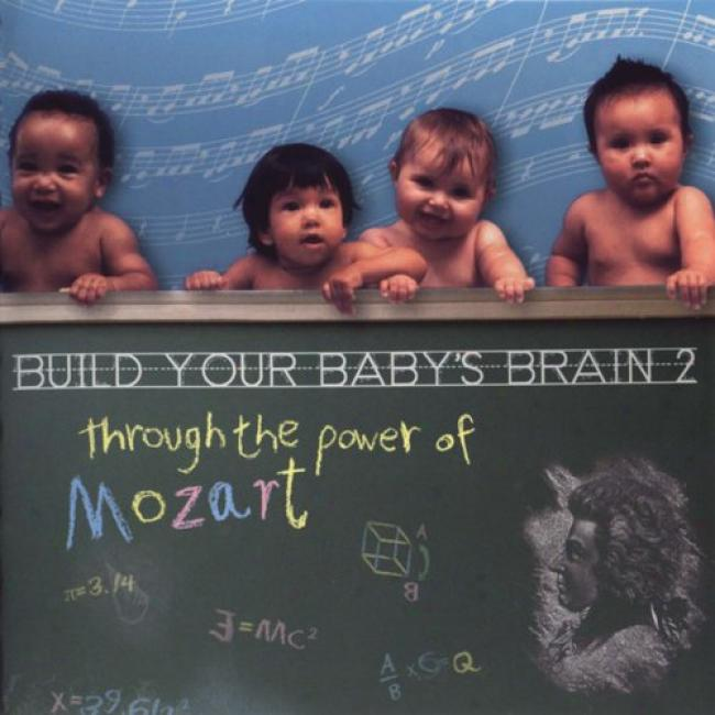 Build Your Baby's Brain 2: Throgh The Power Of Mozart
