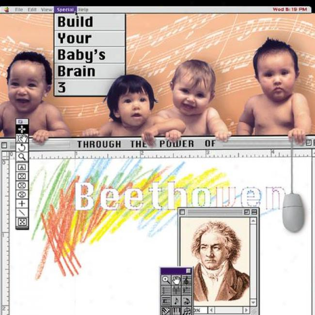 Build Your Baby's Brain Pkwer 3: Through The Power Of Beethoven