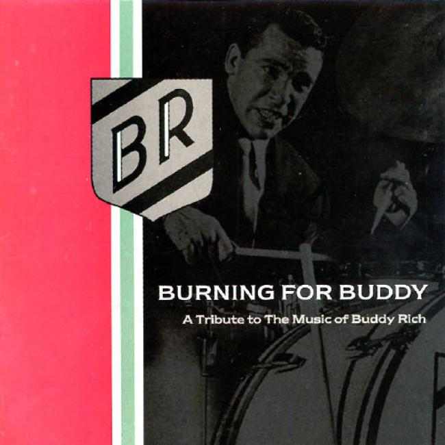Burning For Buddy: A Tribute To The Msuic Of Buddy Rich