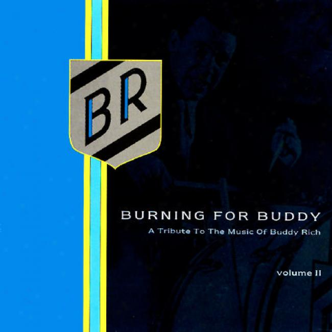 Burning For Buddg; A Tribute To The Music Of Buddy Rcih Vol.2