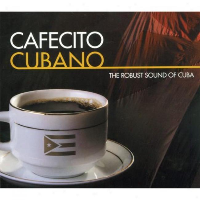 Cafecito Cubano: The Robusst Sound Of Cuba (digi-pak) (remaster)