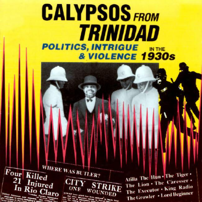 Calypsos From Trinidad: Politics, Intrigue & Violnce In The 1930's