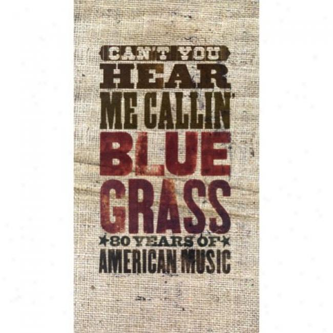Can't You Hear Me Callin': Bluegrass - 80 Years Of American Music