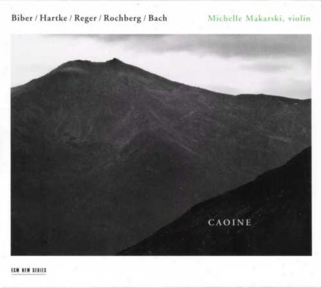Caoine- Biber, Hartke, Reger, Rochberg, Bach/ Makarski