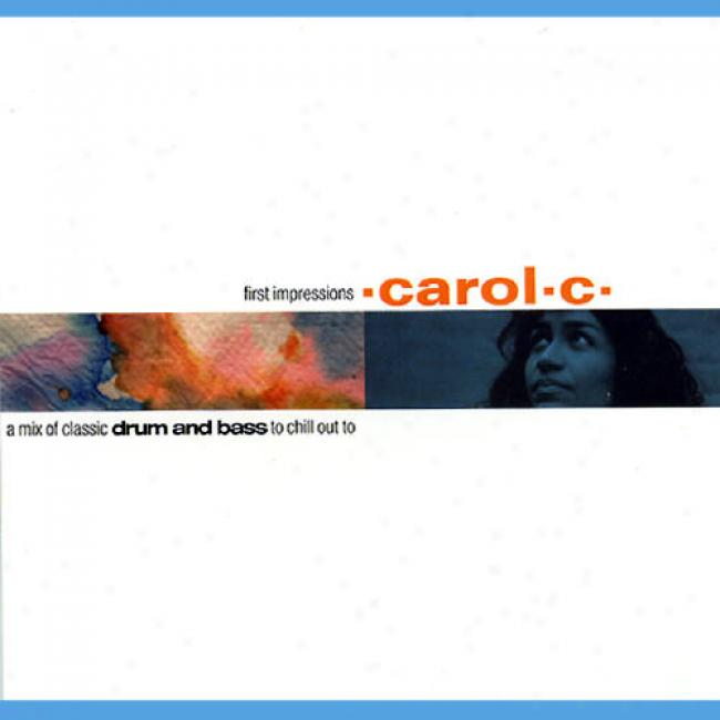 Carol C: First Impressions - A Mix Of Classic Drum And Bass To Chill Out To