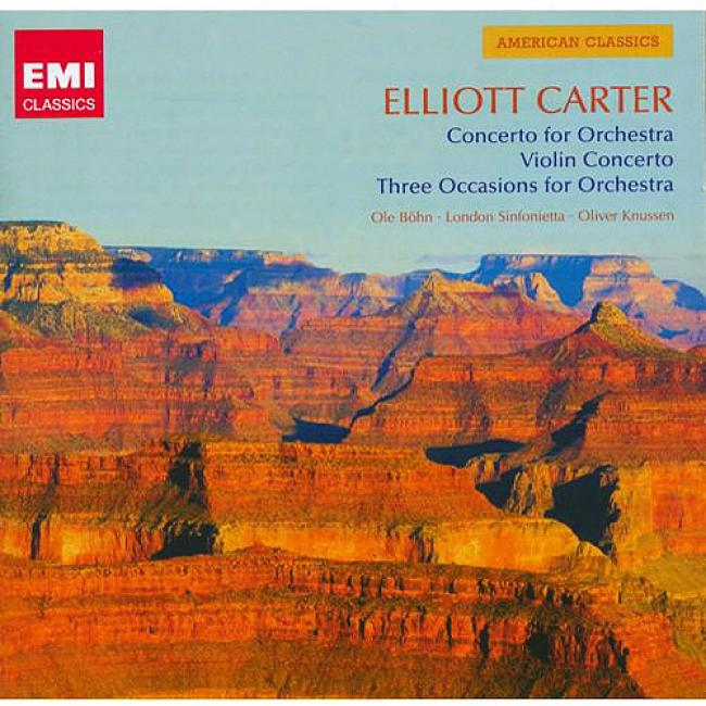 Carter: Concerto For Orchestra/violin Concerto/three Occasions For Orchestra