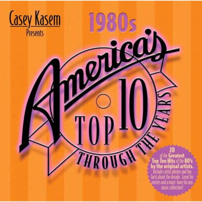 Casey Kasem Presents America's Top Ten Through The Years: The' 80s