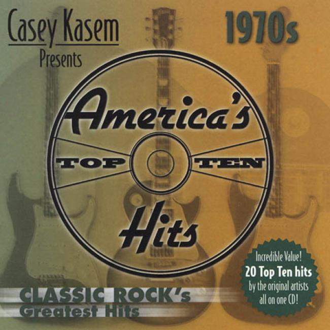 Casey Kasem Presents America's Top Ten Hits 1970's: Classic Rock's Greatest Hits