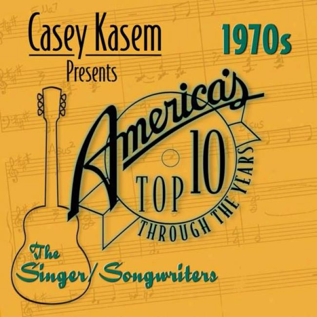Casey Kasem Presents America's Top Ten: The 70's - The Singer/songwriters