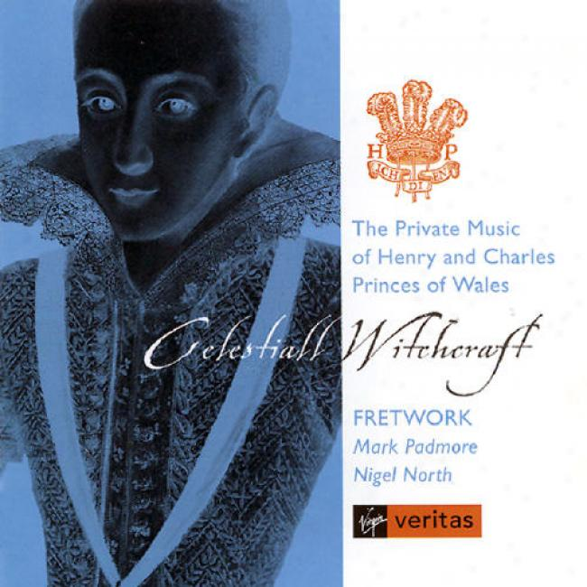Celestial Witchcraft: The Private Music Of Henry And Charles Princes Of Wales