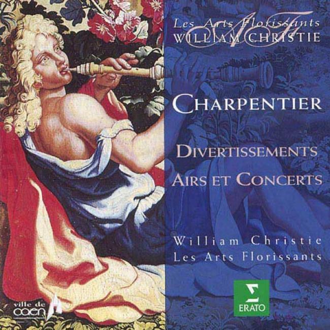 Charpentier: Divertissemengs, Airs Et Concerts