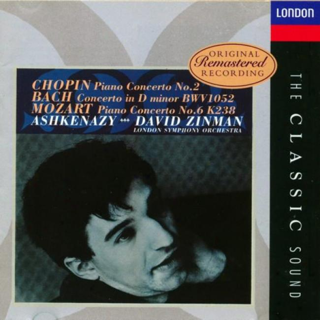 Chopin: Piano Concerto No.2/bach: Concerto In D Minor Bwv 152/mozart: Piano Concerto No.6 K238 (remaster)