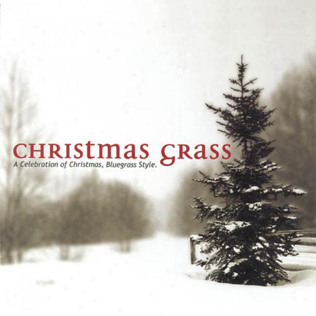 Christmas Grass: A Celebration Of Christmas, Bluegrass Style