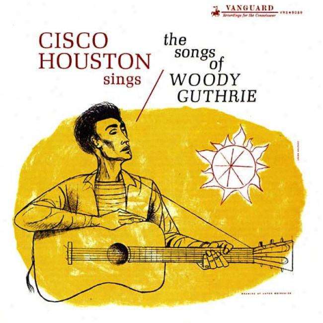 Cisco Houston Sings The Sings Of Woody Guthrie