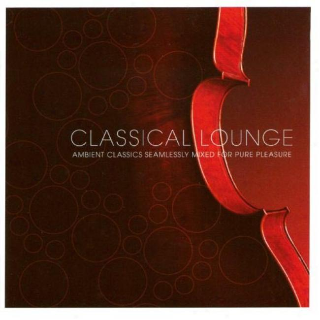 Classical Lounge: Ambient Classics Seamlessly Mixed For Pure Will (2cd)