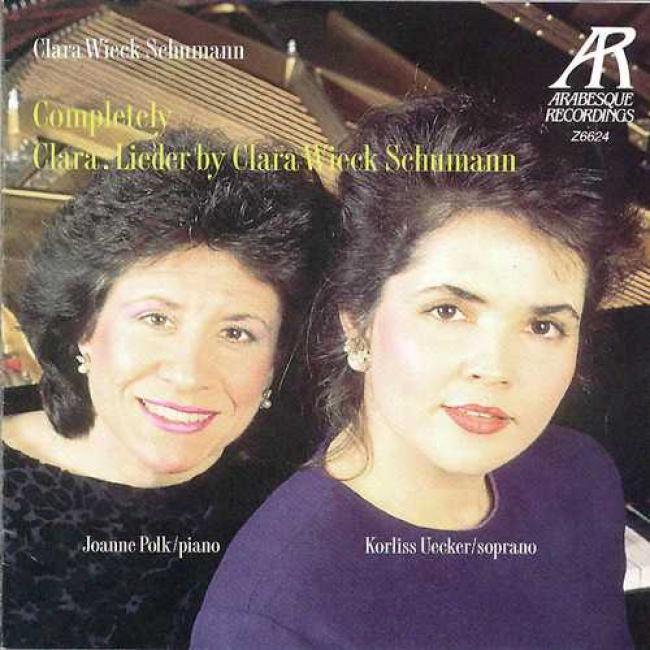 Completely Clara: Lieder Bt Clara Wieck Schumann