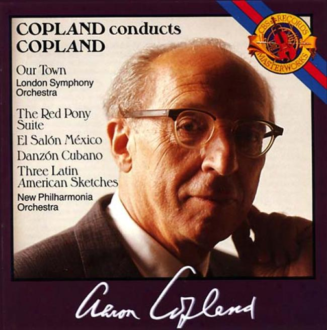 Copland Conducts Copland: Our Town/red Pony/salon/danzon