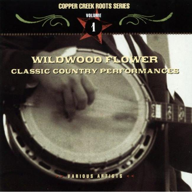 Copper Creek Rootss Series, Vol.1: Wildwood Flower - Classic Country Performances