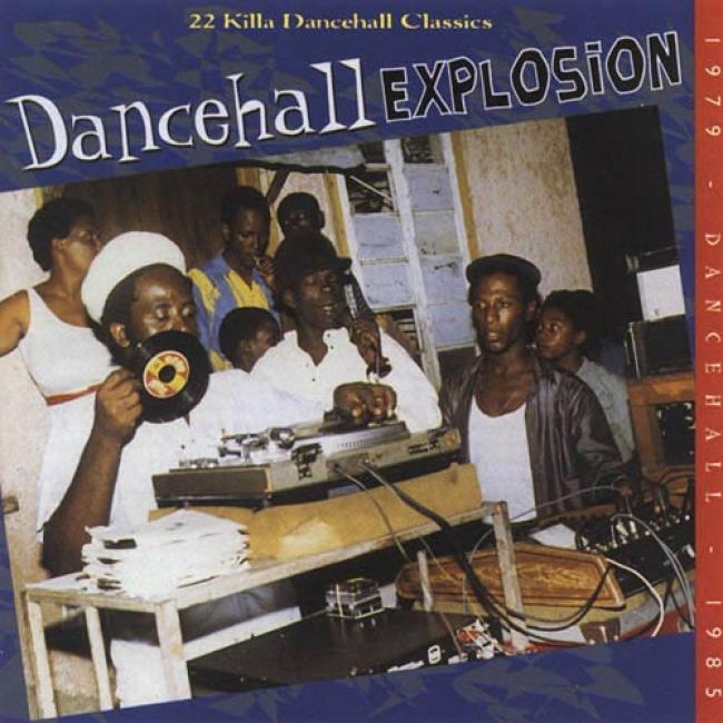 Dancehall Explosion: 22 Killa Dancehall Classics