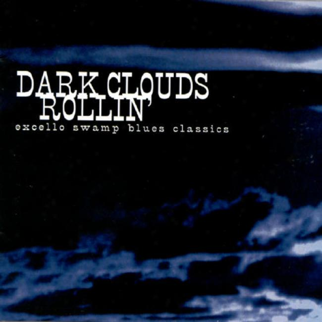Dark Clouds Rollin': Excello Swamp Blues Classics