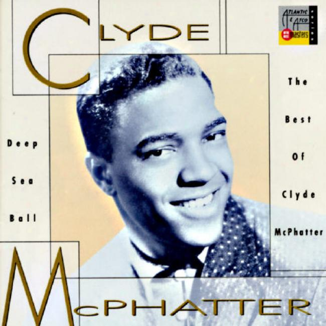 Deep Sea Ball: The Best Of Clyde Mcphatter (remaster)