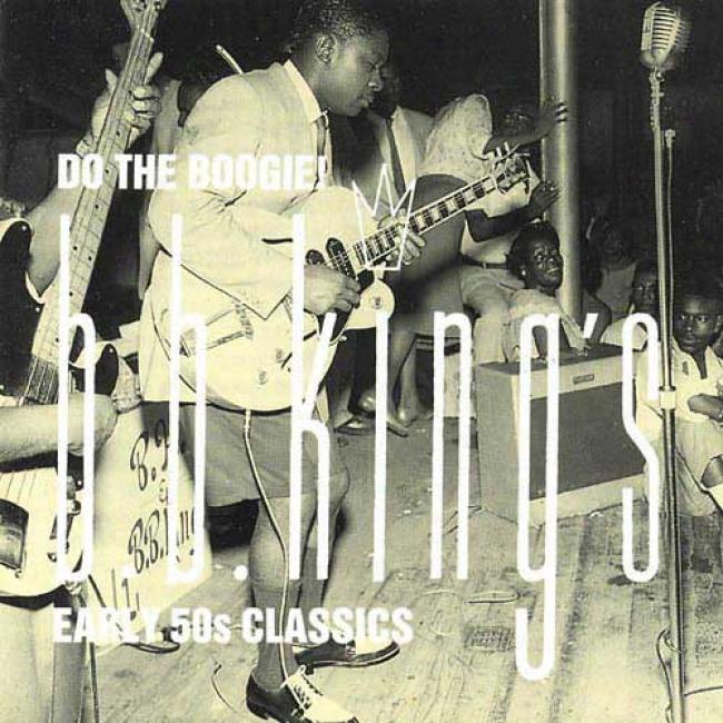 Do The Boogie! B.b. King's Early 50's Classics (remaster)