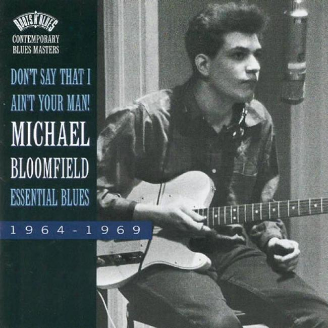Don't Say That I Ain't Your Man!: Essential Blues 1964-1969