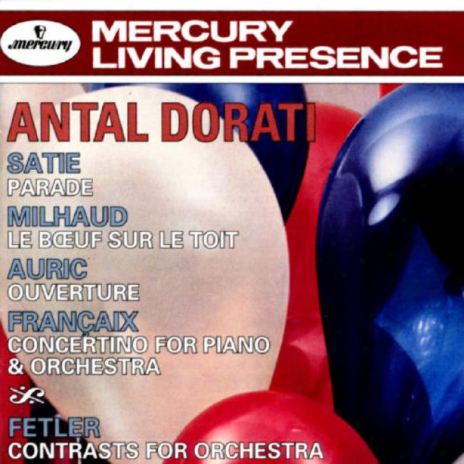 Dorati Conducts Satie, Milhaud, Auric, Francaix
