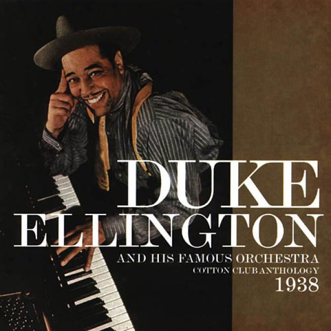 Duke Ellington And His Famous Orchestra: Cotton Club Anthology 1938