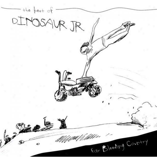 Ear Bleeding Country: The Best Of Dinosaur Jr.