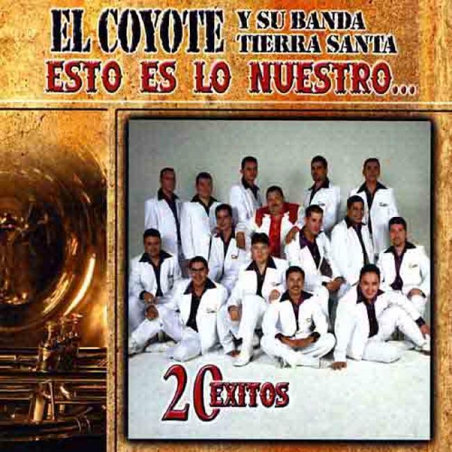El Coyote Y Su Banda Tierra Santa: Esto Es Lo Nuestro - 20 Exitos