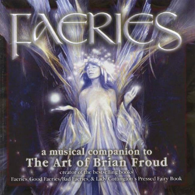 Faeries: A Melodious Compajion To The Art Of Brian Froud