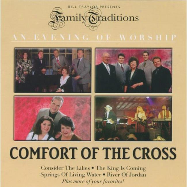 Family Traditions: An Evening Of Wrship - Comfort Of The Cross