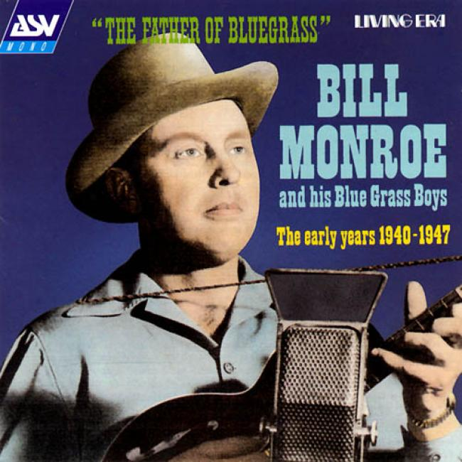 Father Of Bluegrass: The Early Years 1940-1947