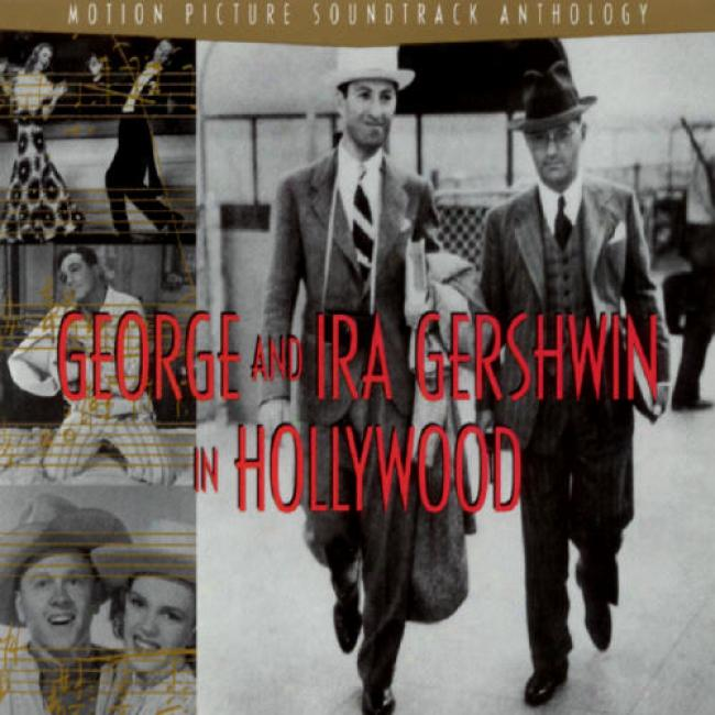 George & Ira Gershwin In Hollywood: Motion Picutre Soundtrack Anthology